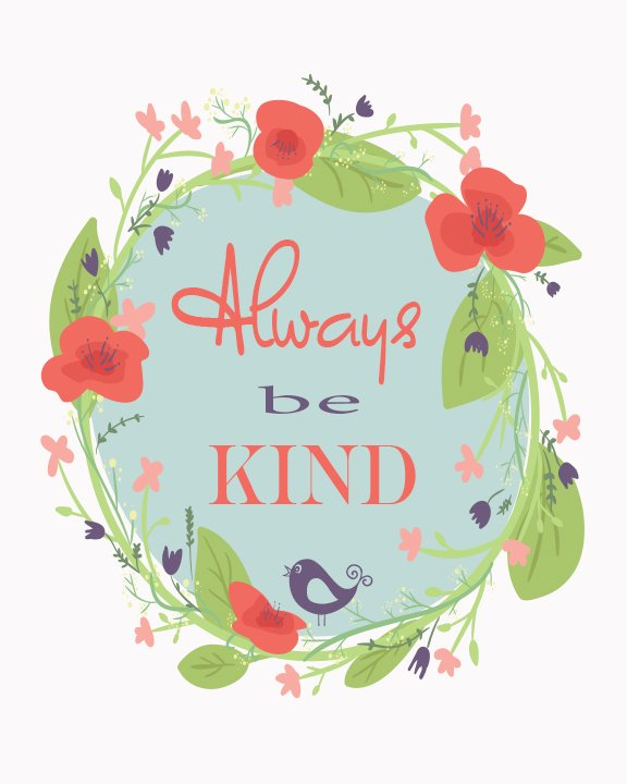 FREE ALWAYS BE KIND Inspirational Wall Art Printables with gorgeous designs makes a beautiful addition to your home decor. Hang in picture frames to easily liven your walls!